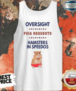Awesome Oversight FOIA Requests And Hamsters In Speedos Tank Top-Design By Palacetee.com
