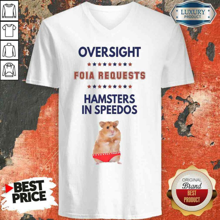 Awesome Oversight FOIA Requests And Hamsters In Speedos V-neck-Design By Palacetee.com