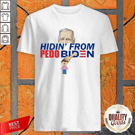 Good Best Hidin' From Pedo Biden Shirt-Design By Palacetee.com