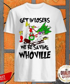 Grinch Get In Losers We'Re Saving Whoville Christmas Shirt-Design By Palacetee.com