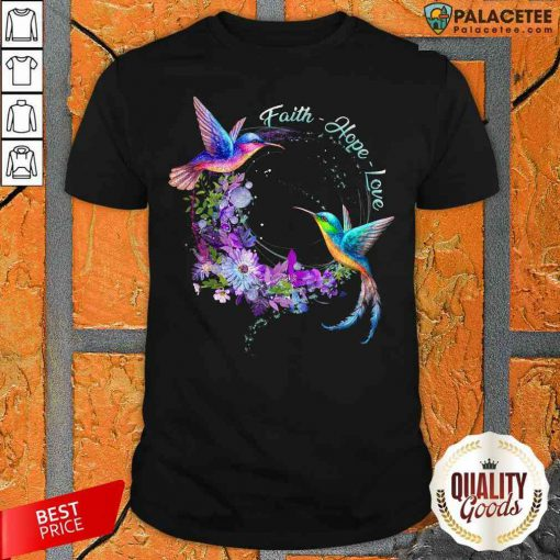 Happy Humming Birds Faith Hope Love Shirt-Design By Palacetee.com