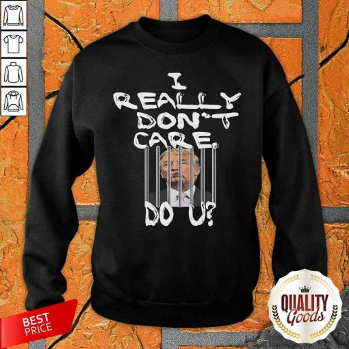 Official I Really Don't Care Do You Sweatshirt-Design By Palacetee.com