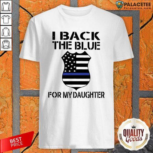 Police I Back The Blue For My Daughter Shirt-Design By Palacetee.com
