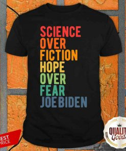 Science Over Fiction Hope Over Fear Joe Biden Vintage Shirt-Design By Palacetee.com