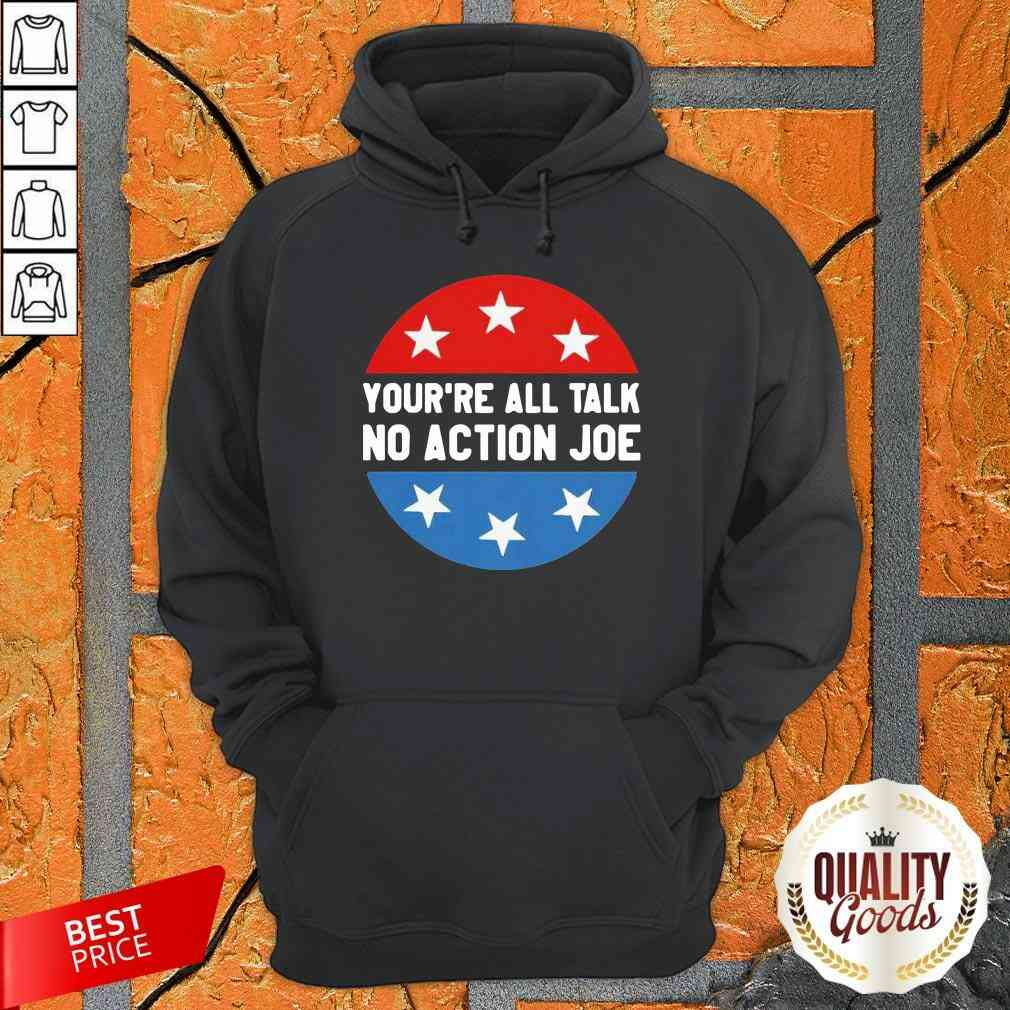 You'Re All Talk No Action Joe Funny Hoodie-Design By Palacetee.com