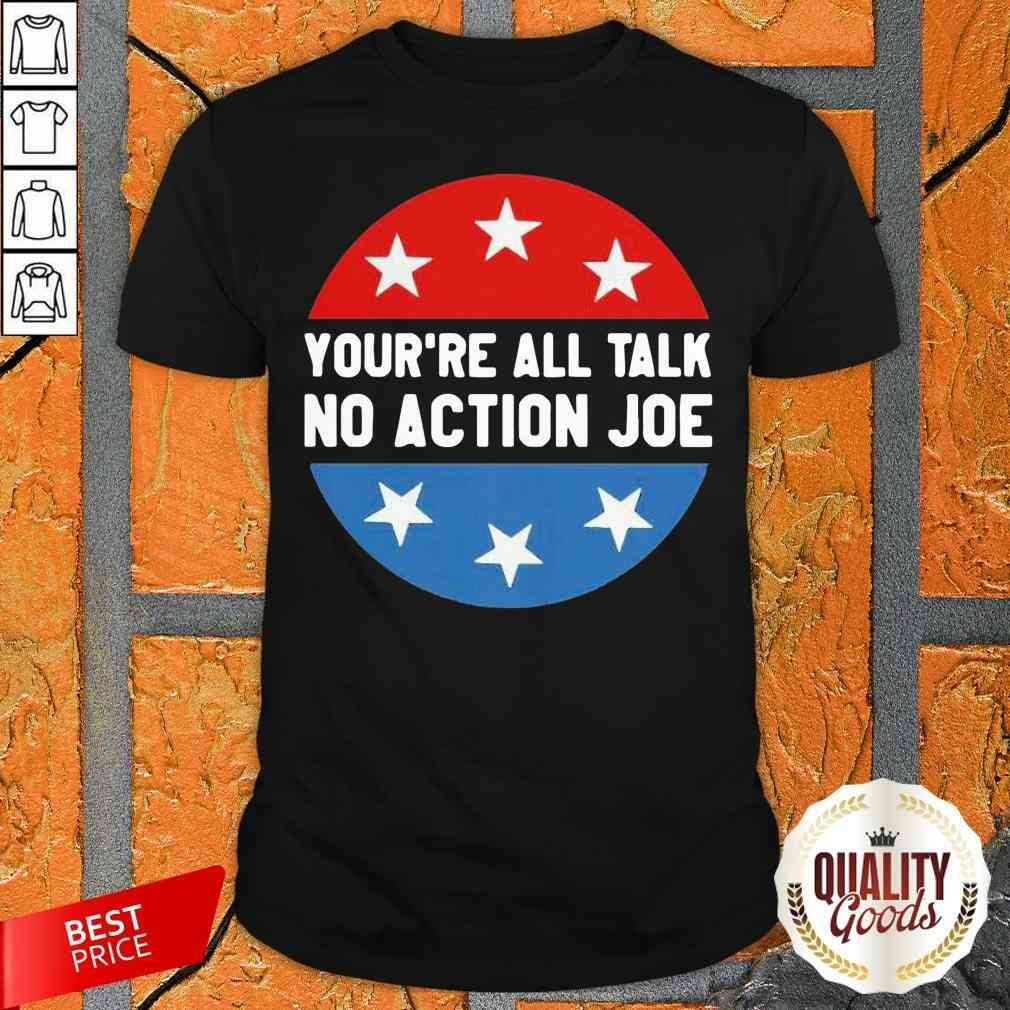 You'Re All Talk No Action Joe Funny Shirt-Design By Palacetee.com