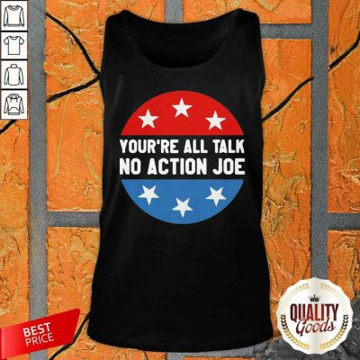 You'Re All Talk No Action Joe Funny Tank Top-Design By Palacetee.com