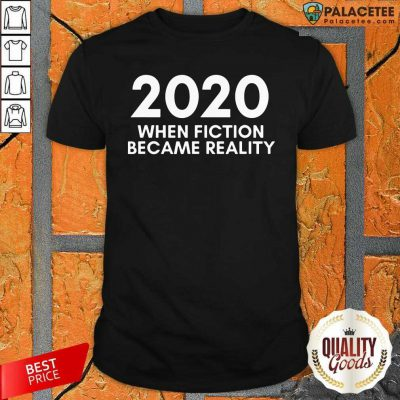 2020 When Fiction Became Reality Quote Shirt-Design By Palacetee.com