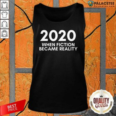 2020 When Fiction Became Reality Quote Tank Top-Design By Palacetee.com