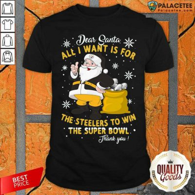 Dear Santa All I Want Is For The Steelers To Win The Super Bowl Thank You Shirt-Design By Palacetee.com