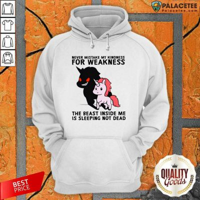 Never Mistake My Kindness For Weakness The Beast Inside Me Is Sleeping Not Dead Hoodie-Design By Palacetee.com