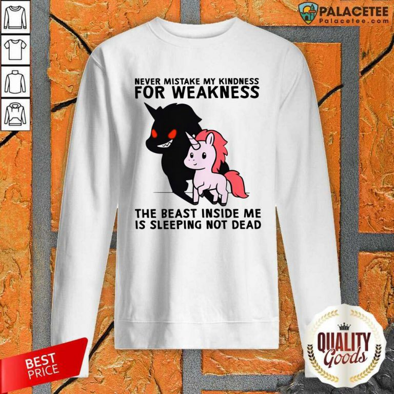 Never Mistake My Kindness For Weakness The Beast Inside Me Is Sleeping Not Dead Sweatshirt-Design By Palacetee.com