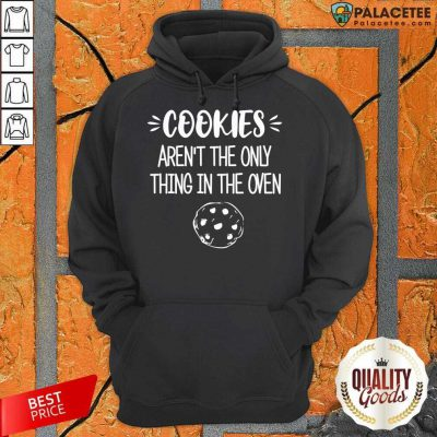 Cookies Aren't The Only Thing In The Oven Hoodie-Design By Palacetee.com