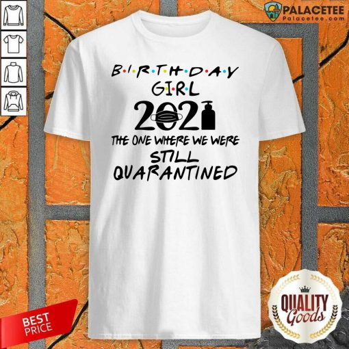 Birthday Girl 2021 The one Where We Were Still Quarantined Shirt-Design By Palacetee.com