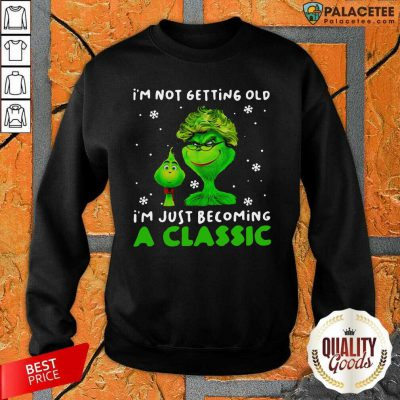 Grinch I'm Not Getting Old I'm Just Becoming A Classic Sweatshirt