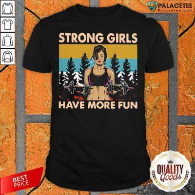 Strong Girls Have More Fun Vintage Shirt
