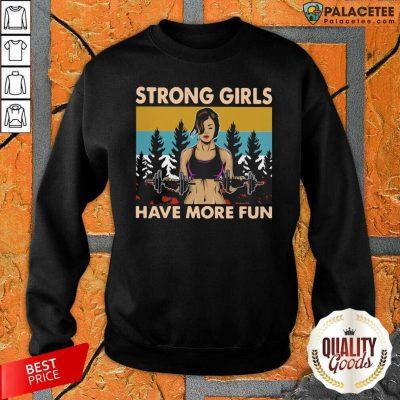 Strong Girls Have More Fun Vintage Sweatshirt