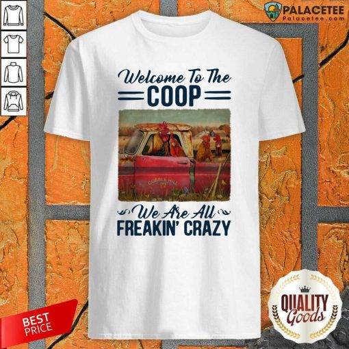 Welcome To The Coop We Are AU Freakin' Crazy Chicken Farm Shirt-Design By Palacetee.com
