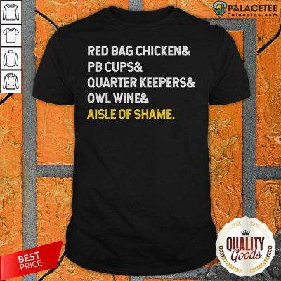 Red Bag Chicken And PB Cups And Quarter Keepers And Owl Wine And Aisle Of Shame Shirt