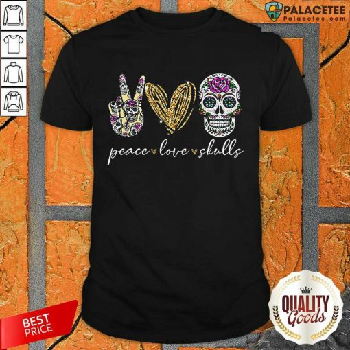 Excellent Peace Love And Skulls Diamond Shirt