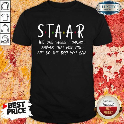 Hot Staar I Cannot Answer That For You Just Do The Best You Can Shirt