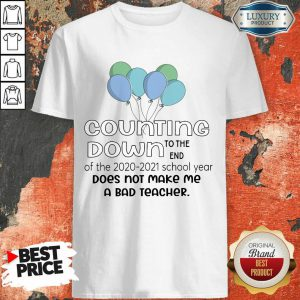 Balloon Countdown Down To The End Of The School Year Does Not Make Me A Bad Counselor Shirt