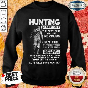 Hunting Is Like Sex The First Time You Are Nervous But Still It's The Best Thing You Ever Tried Sweatshirt