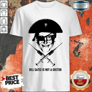 Pirate Bill Gates Is Not A Doctor Shirt