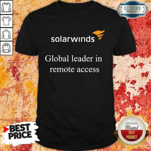 Solarwinds Global Leader In Remote Access Shirt